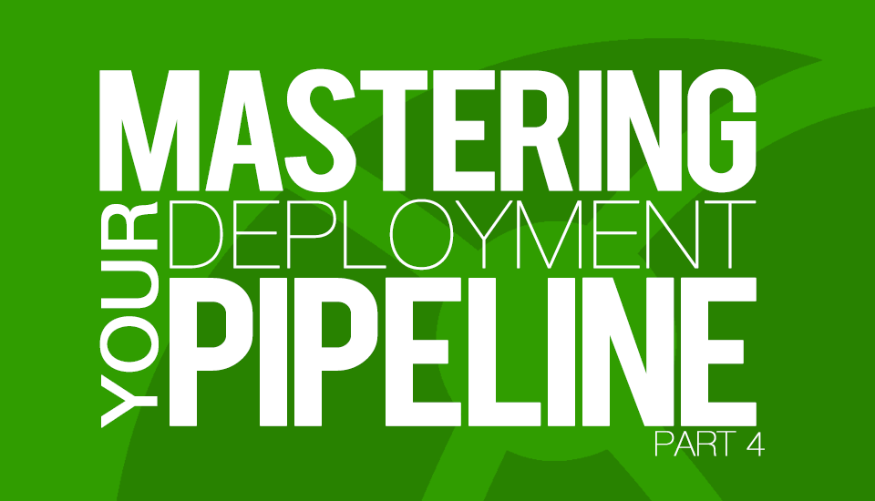 Mastering_Your_Deployment_Pipeline_Part4