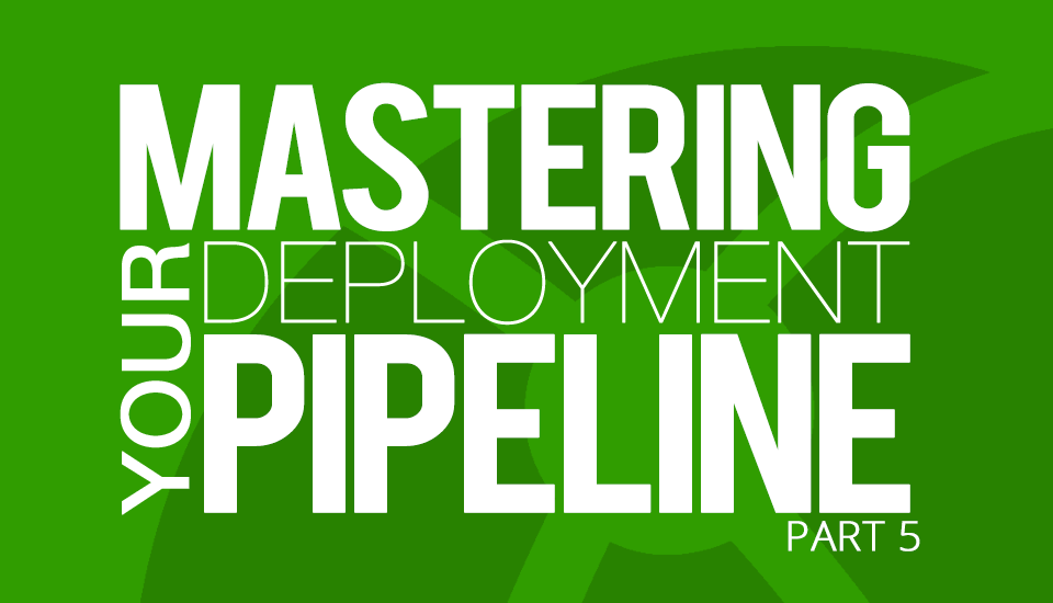 Mastering_Your_Deployment_Pipeline_Part5