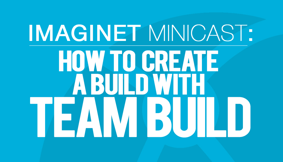 Imaginet_Minicasts_Builds_w_TeamBuild