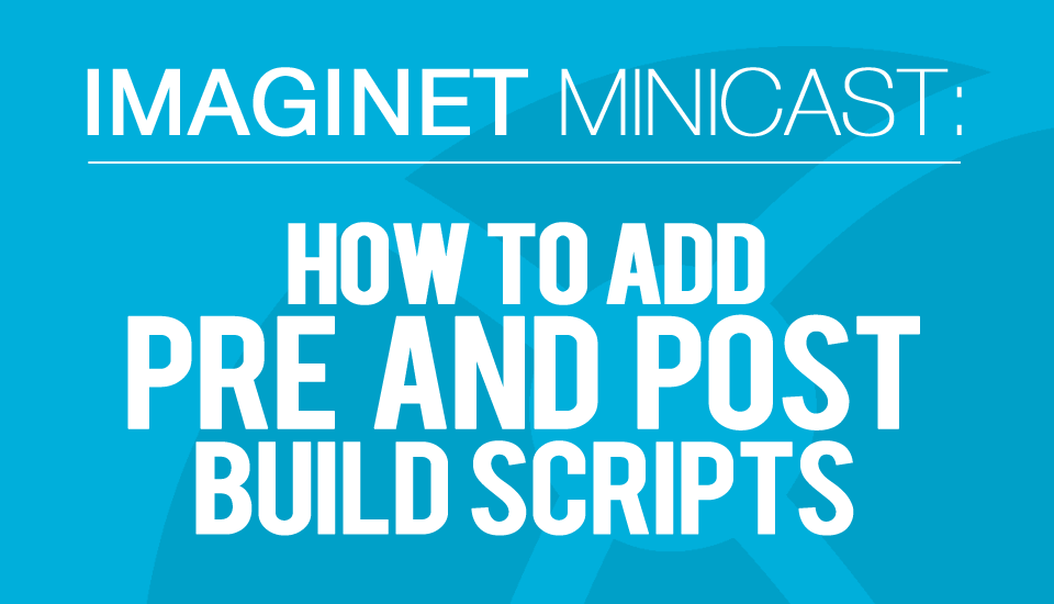 Imaginet_Minicast_PreandPost_BuildScripts
