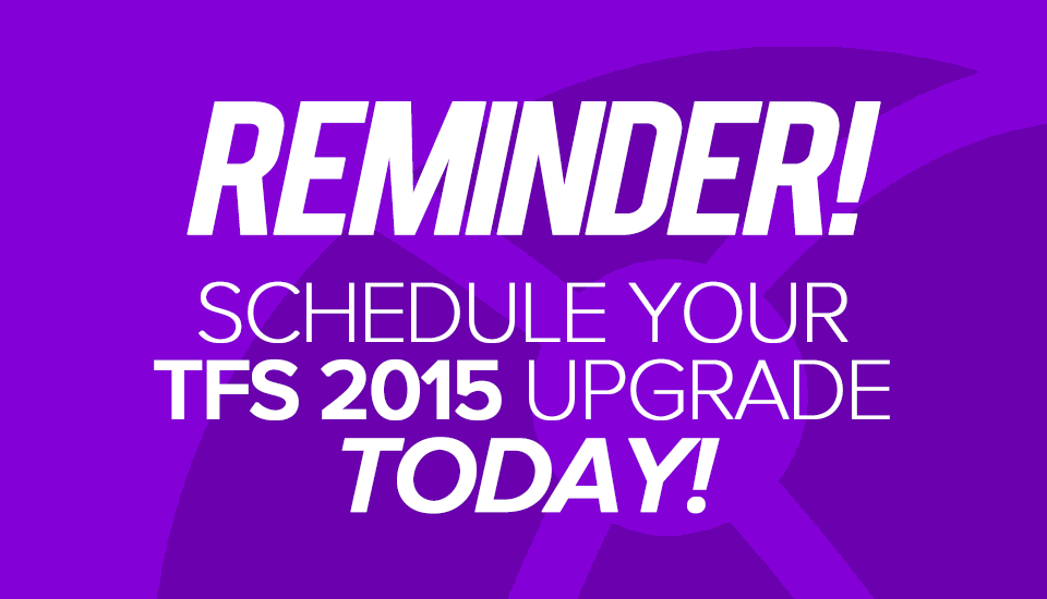 Reminder_TFS_2015_schedule_upgrade