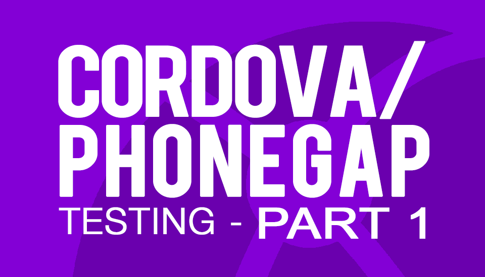Cordova/PhoneGap Testing Part 1: The Testing Landscape and Developing a Test Plan