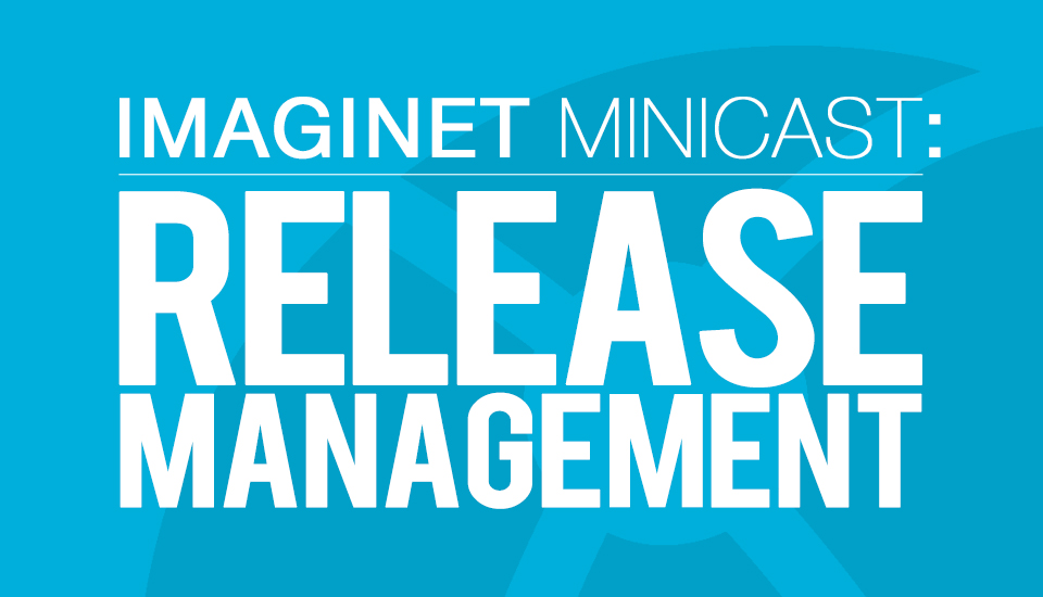 Imaginet MiniCast: Delivering Continuous Value with Microsoft Release Management